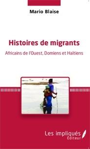 Mario Blaise - Histoires de migrants - Africains de l'Ouest, Domiens et Haïtiens.