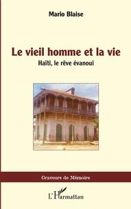 Mario Blaise - Le vieil homme et la vie - Haïti, le rêve évanoui.