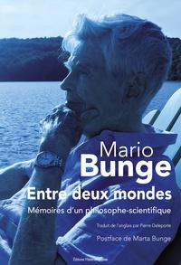 Mario Bunge - Entre deux mondes - Mémoires d'un philosophe-scientifique.