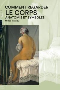 Mario Bussagli - Comment regarder le corps - Anatomie et symboles.