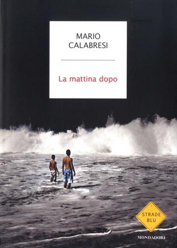 Mario Calabresi - La mattina dopo.