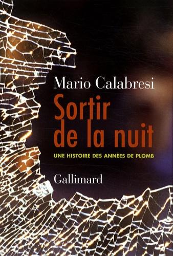Mario Calabresi - Sortir de la nuit - Une histoire des années de plomb.