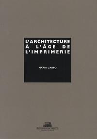Mario Carpo - L'architecture à l'âge de l'imprimerie - Culture orale, culture écrite, livre et reproduction mécanique de l'image de l'image dans l'histoire des théories architecturales.