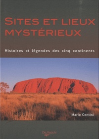 Mario Centini - Sites et lieux mystérieux - Histoires et légendes des cinq continents.