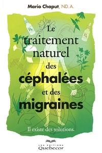 Le traitement naturel des céphalées et des migraines- Il existe des solutions - Mario Chaput |