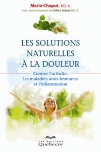 Mario Chaput - Les solutions naturelles à la douleur - Contrer l'arthrite, les maladies auto-immunes et l'inflammation.