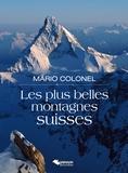Mario Colonel et Pierre-Dominique Chardonnens - Les plus belles montagnes suisses.