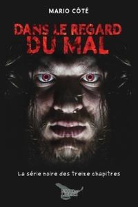Mario Cote - Dans le regard du mal - La série noire des treize chapitres Tome 1.