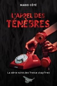 Mario Cote - L'appel des ténèbres - La série noire des treize chapitres Tome 2.
