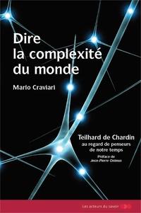 Mario Craviari - Dire la complexité du monde - Teilhard de Chardin au regard des penseurs de notre temps.