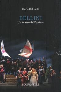 Mario Dal Bello - Bellini - Un teatro dell'anima.