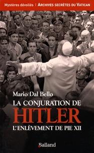 Mario Dal Bello - La conjuration de Hitler - L'enlèvement de Pie XII.
