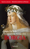 Mario Dal Bello - La légende noire des Borgia.