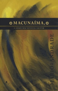 Mario de Andrade - Macunaima, o heroi sem nenhum carater.