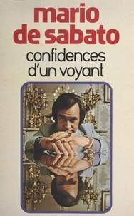 Mario de Sabato et Jacques Grancher - Confidences d'un voyant.