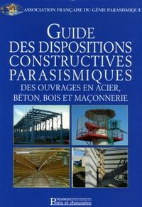 Mario Gianquinto - Guide des dispositions constructives parasismiques des ouvrages en acier, béton, bois et en maçonnerie.