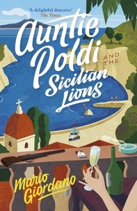 Mario Giordano - Auntie Poldi and the Sicilian Lions - A charming detective takes on Sicily's underworld in the perfect summer read.