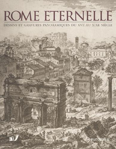 Mario Gori Sassoli et  Collectif - Rome Eternelle - Dessins et gravures panoramiques du XVe au XIXe siècle.
