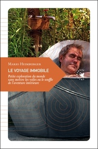 Mario Heimburger - Le voyage immobile - Petite exploration du monde sans mettre les voiles ou le souffle de l'aventure intérieure.