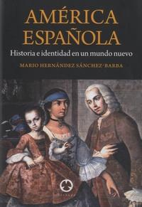 Mario Hernandez Sanchez-Barba - América Española - Historia e identidad en un mundo nuevo.