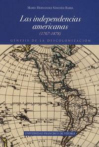 Mario Hernandez Sanchez-Barba - Las independencias americanas (1767-1878) - Génesis de la descolonizacion.