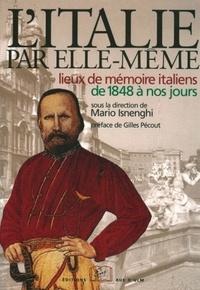 Mario Isnenghi et  Collectif - L'Italie par elle-même - Lieux de mémoire italiens de 1848 à nos jours.