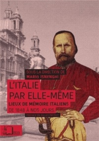 Mario Isnenghi - L'Italie par elle-même - Lieux de mémoire italiens de 1848 à nos jours.