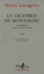 Mario Lavagetto - La cicatrice de Montaigne - Le mensonge dans la littérature, essai.