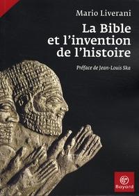 Mario Liverani - La Bible et l'invention de l'histoire - Histoire ancienne d'Israël.