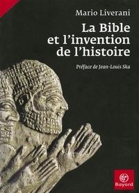 Mario Liverani - La Bible et l'invention de l'histoire.