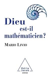 Mario Livio - Dieu est-il mathématicien ?.
