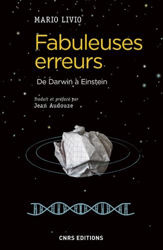 Fabuleuses erreurs. De Darwin à Einstein