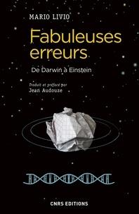 Mario Livio - Fabuleuses erreurs - De Darwin à Einstein.