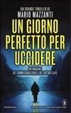 Mario Mazzanti - Un giorno perfetto per uccidere.