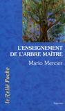 Mario Mercier - L'Enseignement de l'arbre-maître - L'histoire magique d'un homme et d'un arbre.