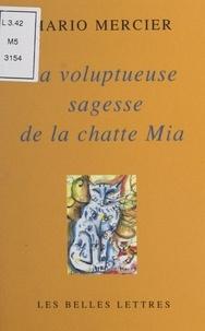 Mario Mercier - La voluptueuse sagesse de la chatte Mia.