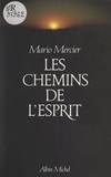 Mario Mercier - Les Chemins de l'esprit - Voyages dans les espaces intérieurs.