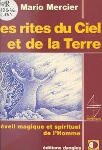 Mario Mercier et Michel Mille - Les rites du Ciel et de la Terre - L'éveil magique et spirituel de l'homme.
