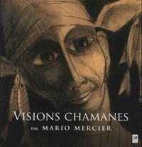 Mario Mercier - Visions chamanes.