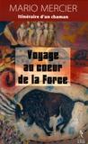 Mario Mercier - Voyage au coeur de la force - L'Itinéraire d'un chaman.