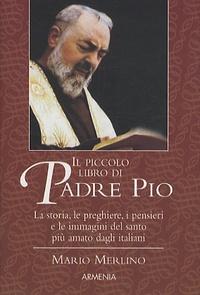 Mario Merlino - Il Piccolo Libro Di Padre Pio.
