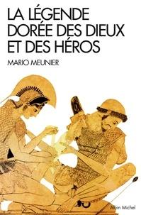 Mario Meunier - La Légende dorée des dieux et des héros - Nouvelle mythologie classique.