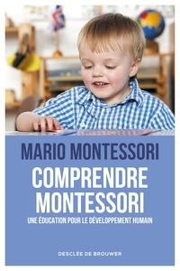Mario Montessori - Comprendre Montessori - Une éducation pour le développement humain.