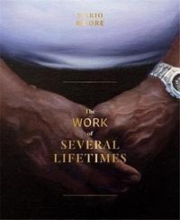 Mario Moore - Mario Moore: The Work of Several Lifetimes /anglais.