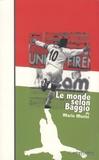 Mario Morisi - Le monde selon Baggio - Ou le Bouddha de Caldogno suivi de Orfeo Baggio.