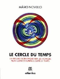 Màrio Novello - LE CERCLE DU TEMPS : UN REGARD SCIENTIFIQUE SUR LES VOYAGES NON CONVENTIONNELS DANS LE TEMPS.