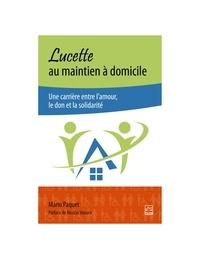 Mario Paquet - Lucette au maintien à domicile. Une carrière entre l'amour, le don et la solidarité.