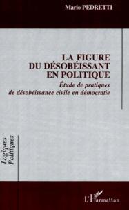 La figure du désobéissant en politique. Etude de pratiques de désobéissance civile en démocratie.pdf