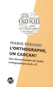 Mario Périard - L'orthographe, un carcan ?.
