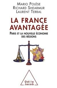 Mario Polèse et Richard Shearmur - France avantagée (La) - Paris et la nouvelle économie des régions.